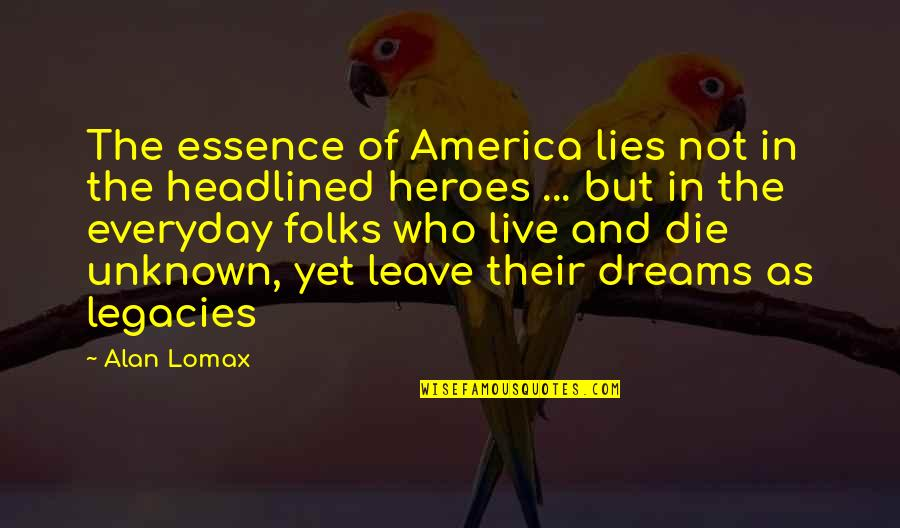Bion Containment Quotes By Alan Lomax: The essence of America lies not in the