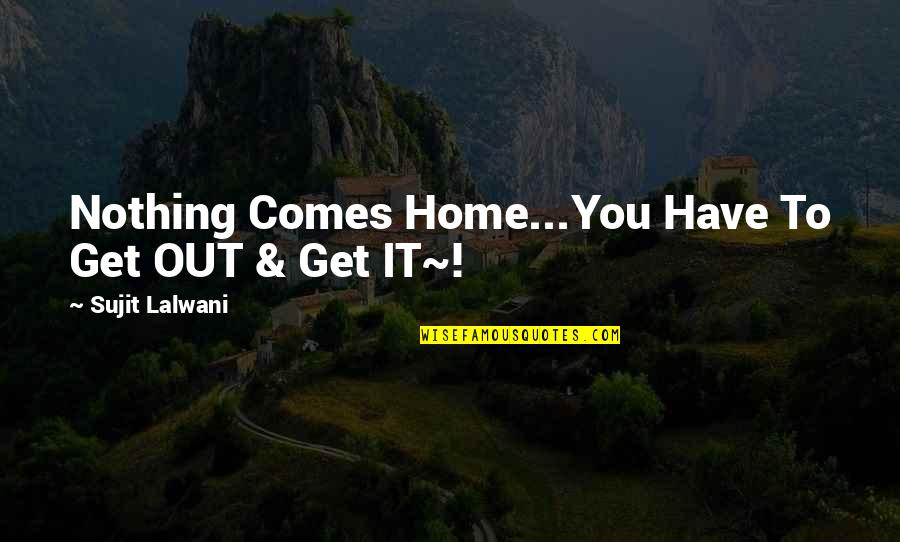 Bionicle 2 Quotes By Sujit Lalwani: Nothing Comes Home...You Have To Get OUT &