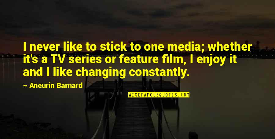 Biophysicists Quotes By Aneurin Barnard: I never like to stick to one media;
