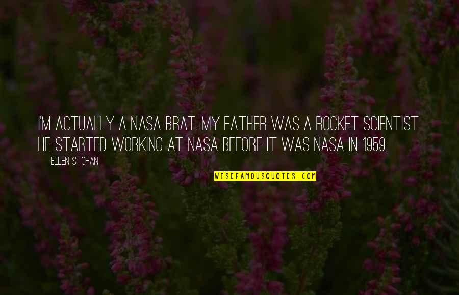 Biophysicists Quotes By Ellen Stofan: I'm actually a NASA brat. My father was