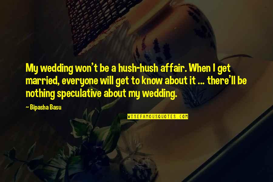 Bipasha Basu Quotes By Bipasha Basu: My wedding won't be a hush-hush affair. When