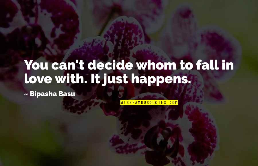 Bipasha Basu Quotes By Bipasha Basu: You can't decide whom to fall in love