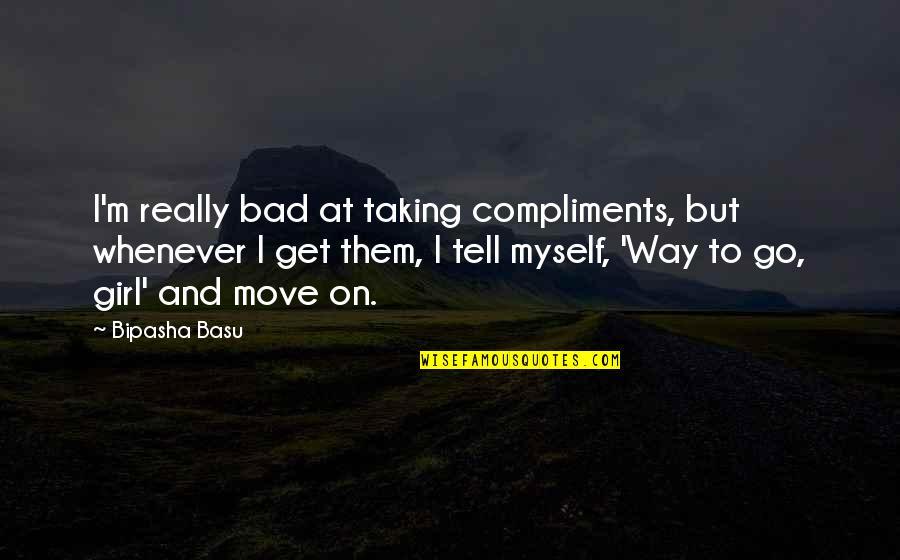 Bipasha Basu Quotes By Bipasha Basu: I'm really bad at taking compliments, but whenever