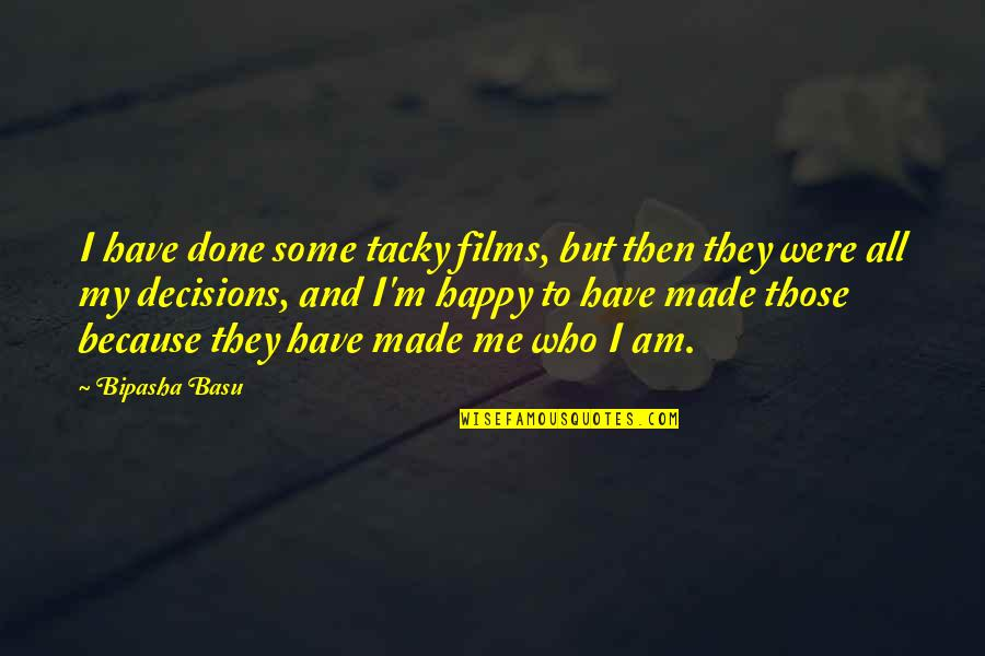 Bipasha Basu Quotes By Bipasha Basu: I have done some tacky films, but then