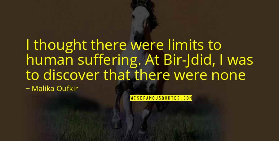 Bir Quotes By Malika Oufkir: I thought there were limits to human suffering.