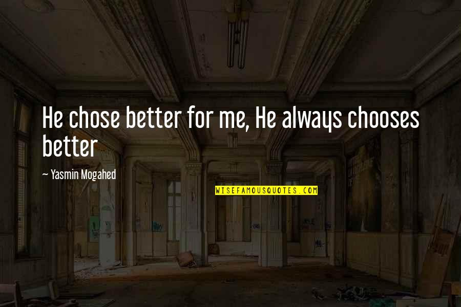 Birchbox Quotes By Yasmin Mogahed: He chose better for me, He always chooses