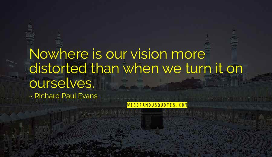 Bird Fenix Quotes By Richard Paul Evans: Nowhere is our vision more distorted than when