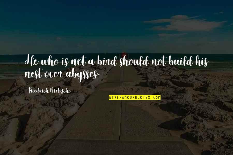 Bird Nests Quotes By Friedrich Nietzsche: He who is not a bird should not