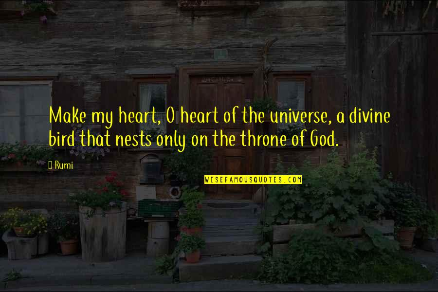 Bird Nests Quotes By Rumi: Make my heart, O heart of the universe,
