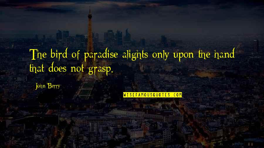 Bird Of Paradise Quotes By John Berry: The bird of paradise alights only upon the