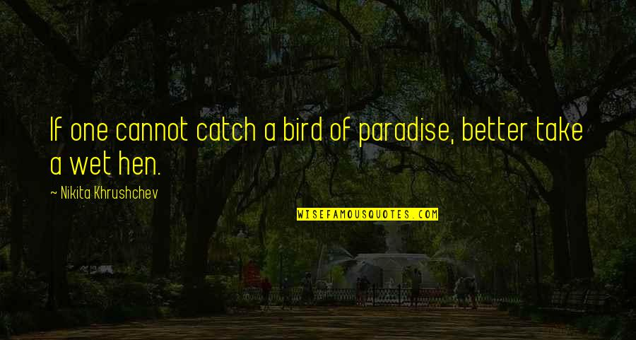 Bird Of Paradise Quotes By Nikita Khrushchev: If one cannot catch a bird of paradise,