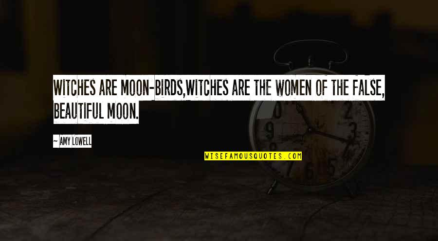 Birds And Life Quotes By Amy Lowell: Witches are moon-birds,Witches are the women of the