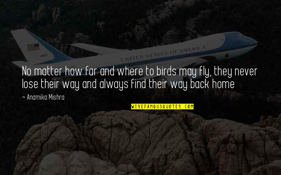 Birds And Life Quotes By Anamika Mishra: No matter how far and where to birds