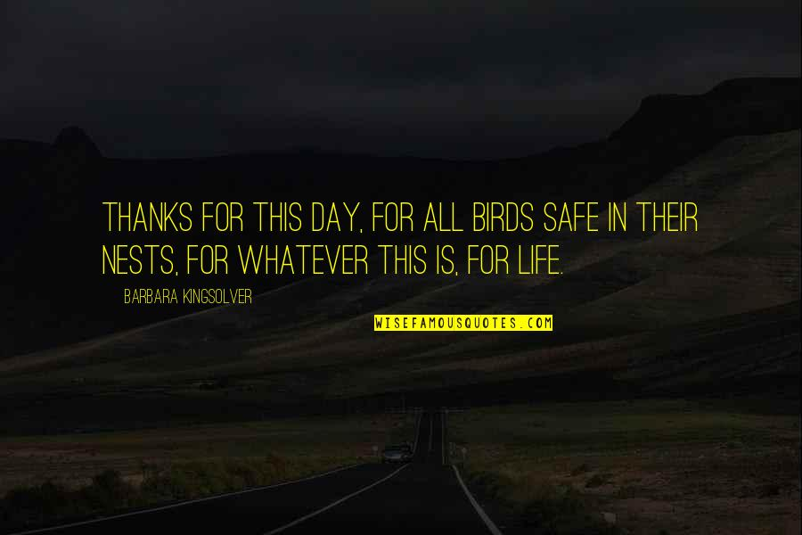 Birds And Life Quotes By Barbara Kingsolver: Thanks for this day, for all birds safe