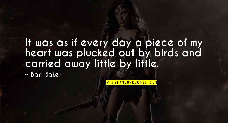 Birds And Life Quotes By Bart Baker: It was as if every day a piece