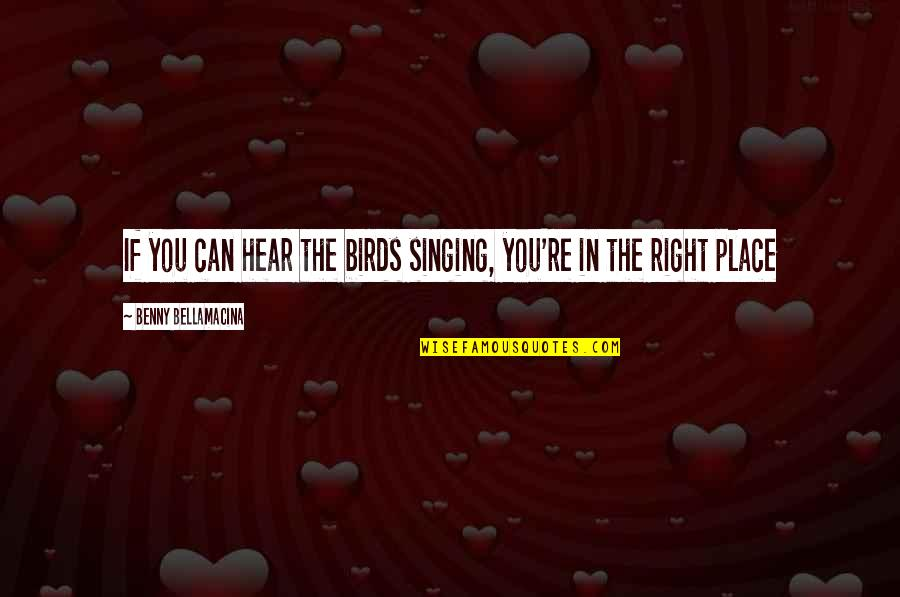 Birds And Life Quotes By Benny Bellamacina: If you can hear the birds singing, you're