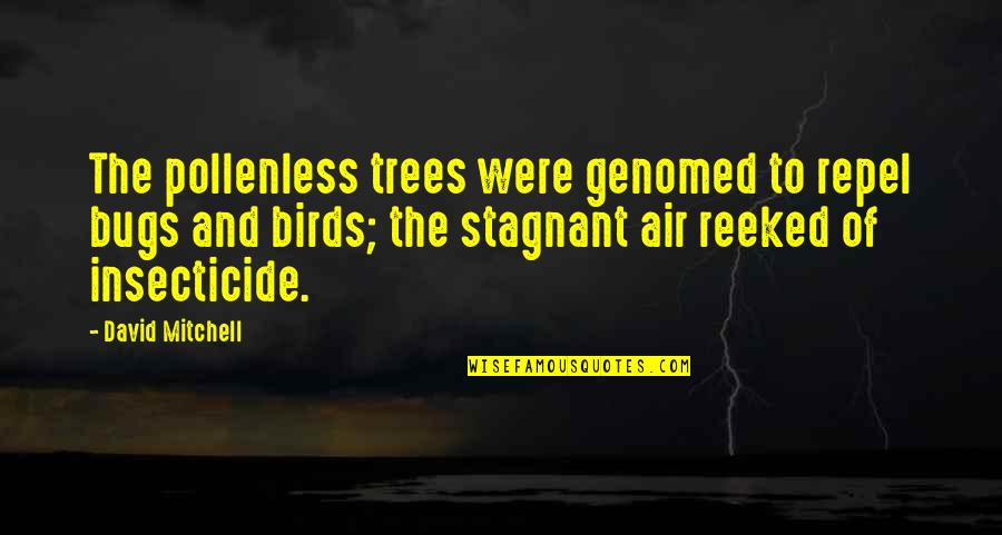 Birds And Life Quotes By David Mitchell: The pollenless trees were genomed to repel bugs