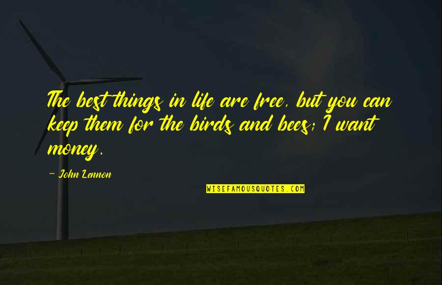 Birds And Life Quotes By John Lennon: The best things in life are free, but