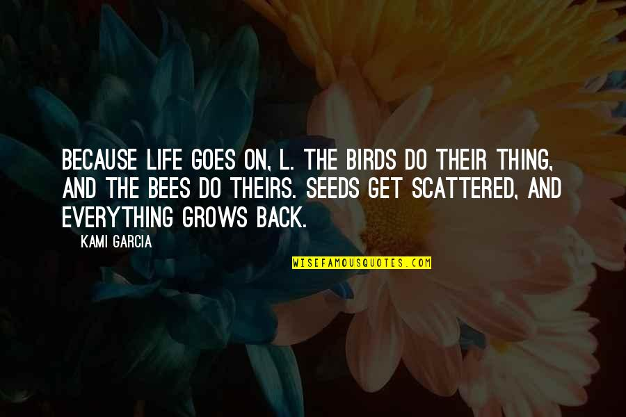 Birds And Life Quotes By Kami Garcia: Because life goes on, L. The birds do