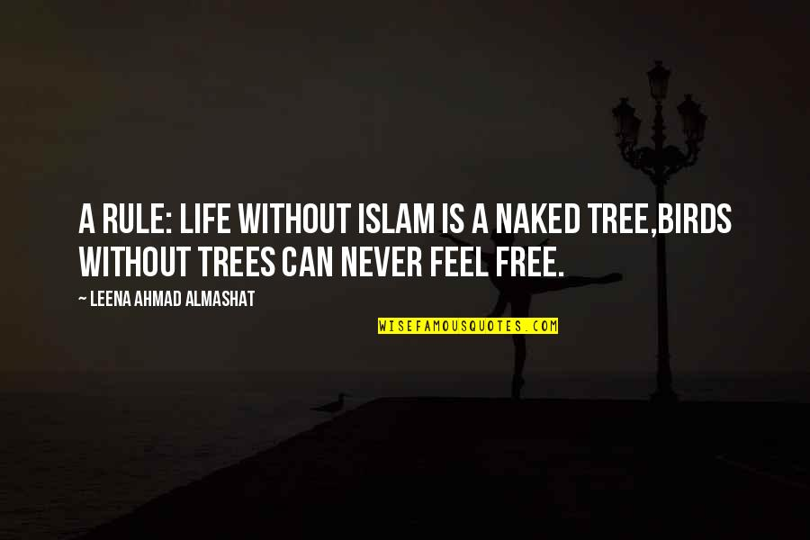 Birds And Life Quotes By Leena Ahmad Almashat: A Rule: Life without Islam is a naked