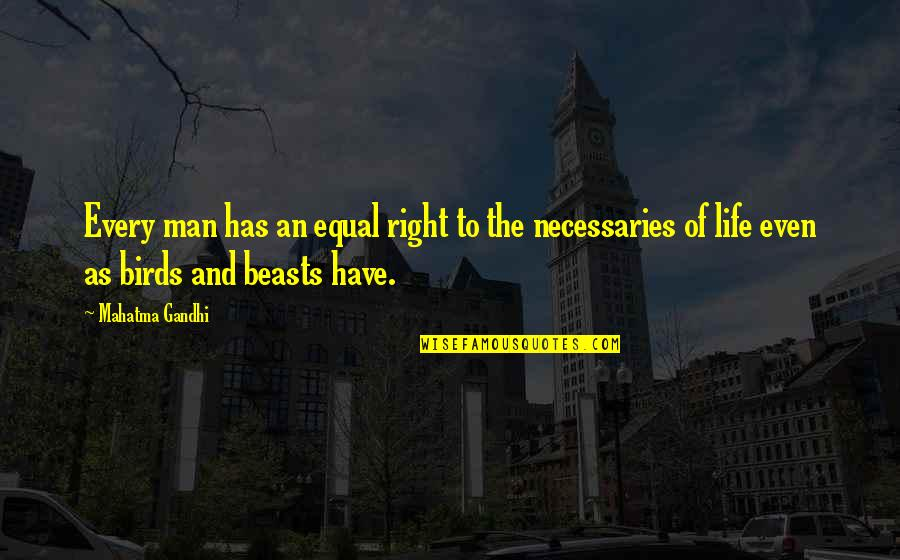 Birds And Life Quotes By Mahatma Gandhi: Every man has an equal right to the