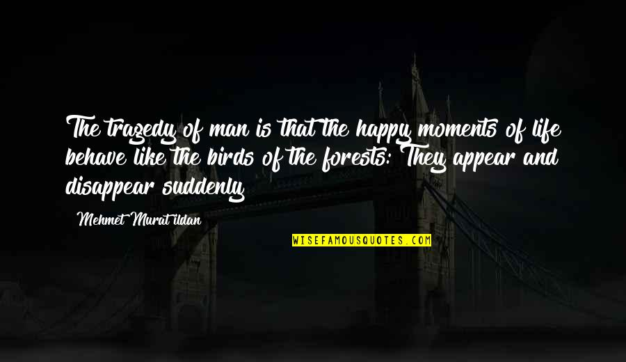 Birds And Life Quotes By Mehmet Murat Ildan: The tragedy of man is that the happy