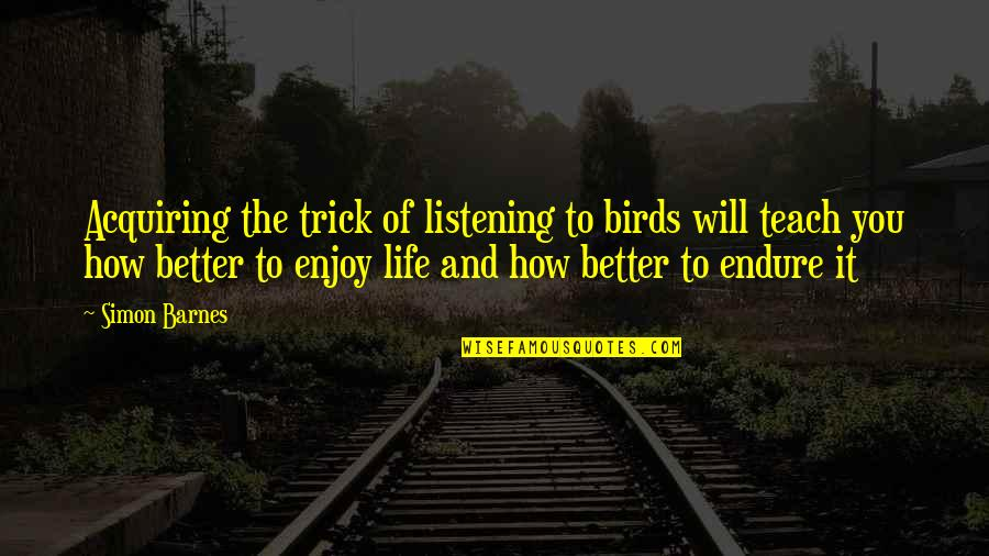 Birds And Life Quotes By Simon Barnes: Acquiring the trick of listening to birds will