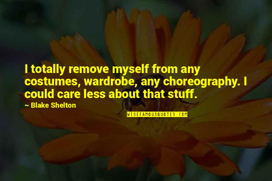 Birdsey Quotes By Blake Shelton: I totally remove myself from any costumes, wardrobe,