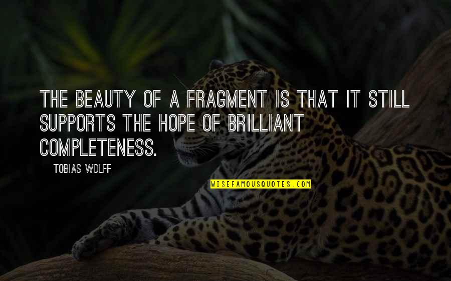 Birdsey Quotes By Tobias Wolff: The beauty of a fragment is that it