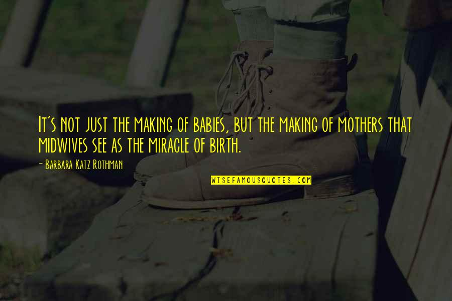 Birth Mother Quotes By Barbara Katz Rothman: It's not just the making of babies, but