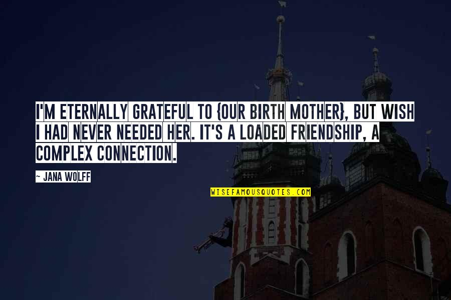Birth Mother Quotes By Jana Wolff: I'm eternally grateful to {our birth mother}, but