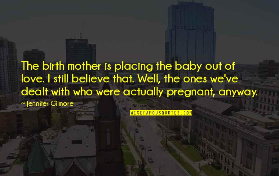 Birth Mother Quotes By Jennifer Gilmore: The birth mother is placing the baby out