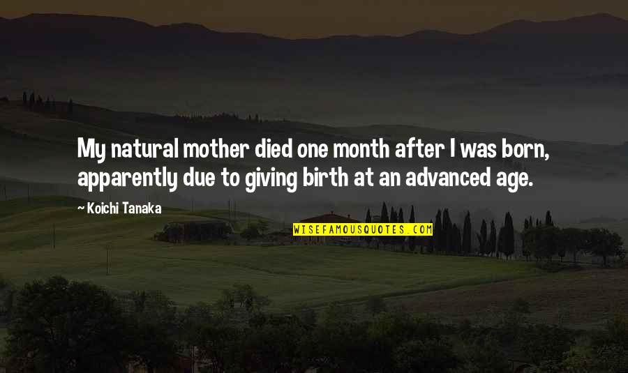 Birth Mother Quotes By Koichi Tanaka: My natural mother died one month after I