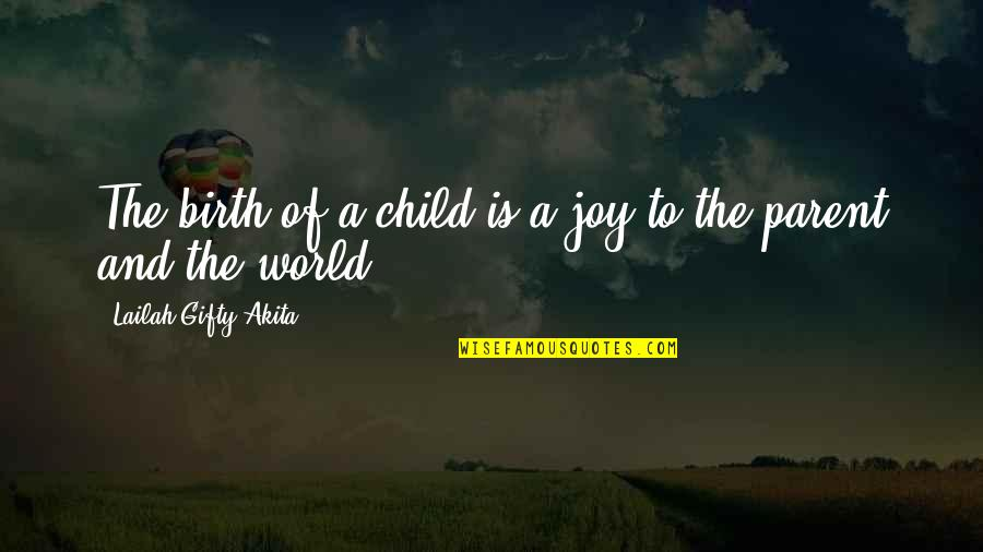 Birth Mother Quotes By Lailah Gifty Akita: The birth of a child is a joy