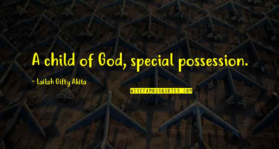 Birth Mother Quotes By Lailah Gifty Akita: A child of God, special possession.