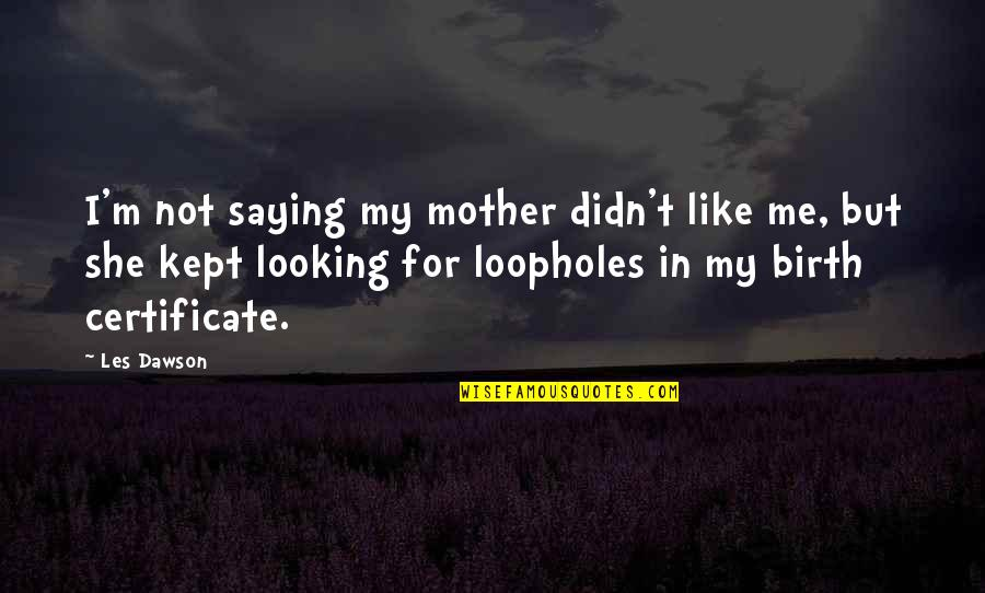 Birth Mother Quotes By Les Dawson: I'm not saying my mother didn't like me,
