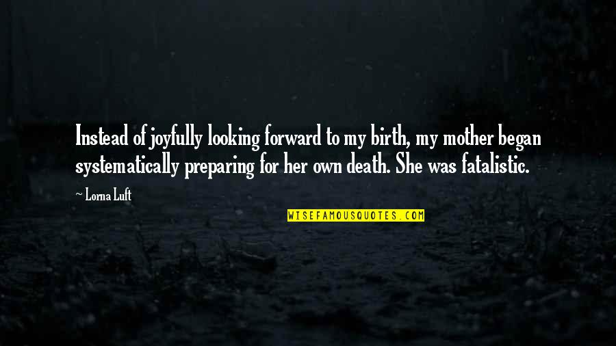 Birth Mother Quotes By Lorna Luft: Instead of joyfully looking forward to my birth,