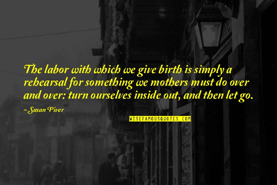 Birth Mother Quotes By Susan Piver: The labor with which we give birth is