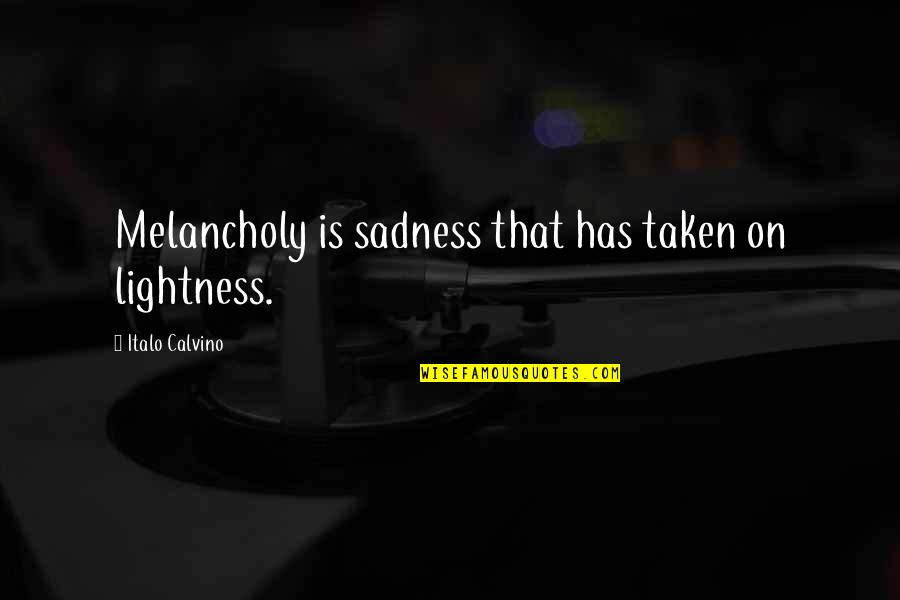 Birthday Banners Quotes By Italo Calvino: Melancholy is sadness that has taken on lightness.