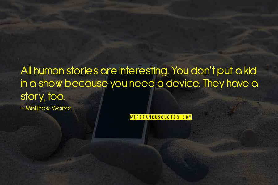 Birthday Banners Quotes By Matthew Weiner: All human stories are interesting. You don't put