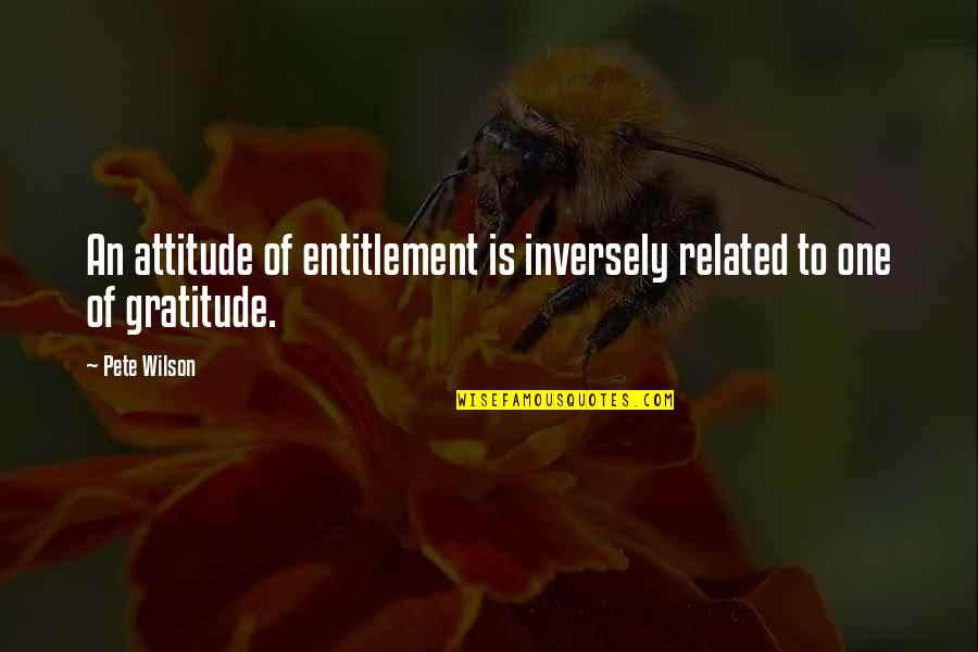 Birthday Banners Quotes By Pete Wilson: An attitude of entitlement is inversely related to