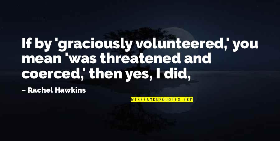 Birthday Banners Quotes By Rachel Hawkins: If by 'graciously volunteered,' you mean 'was threatened