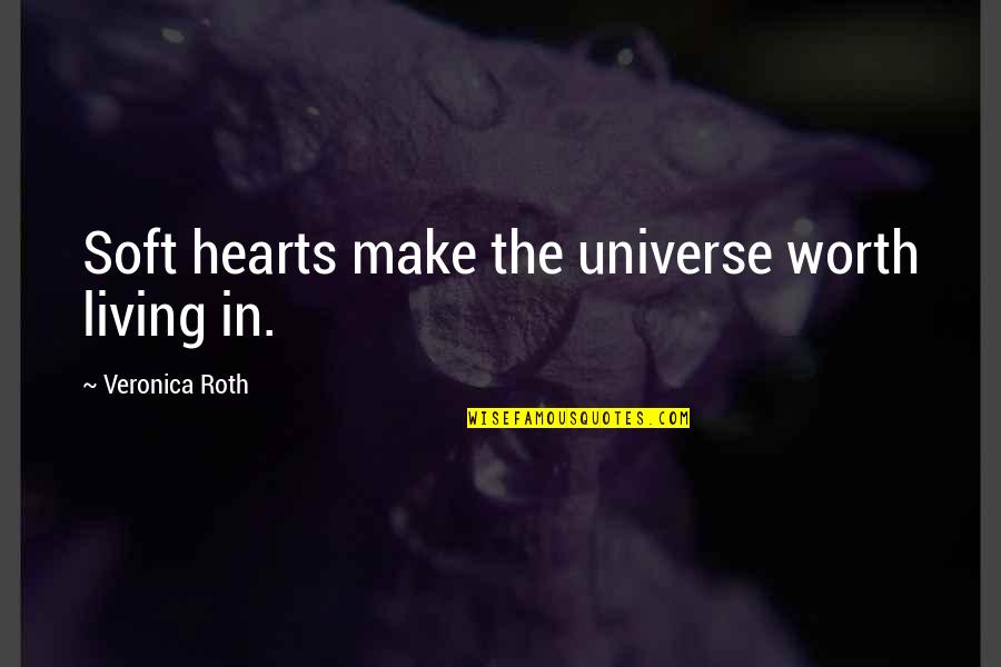 Birthday Banners Quotes By Veronica Roth: Soft hearts make the universe worth living in.