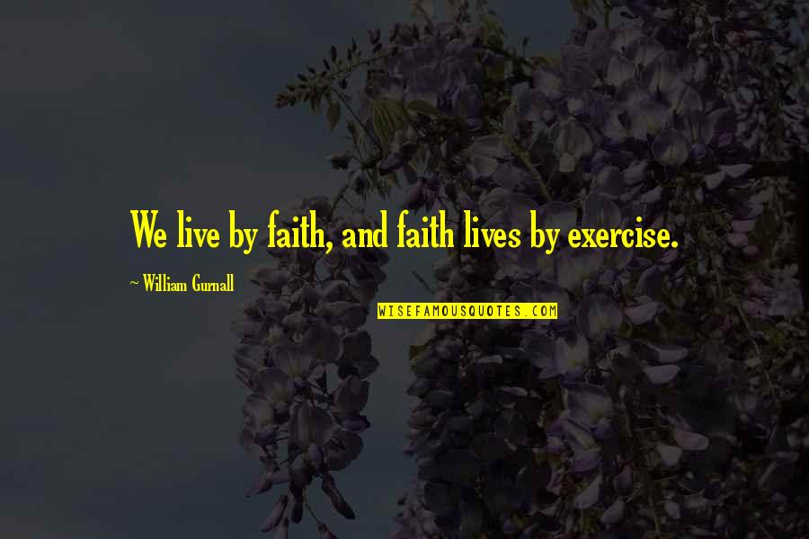 Birthday Banners Quotes By William Gurnall: We live by faith, and faith lives by