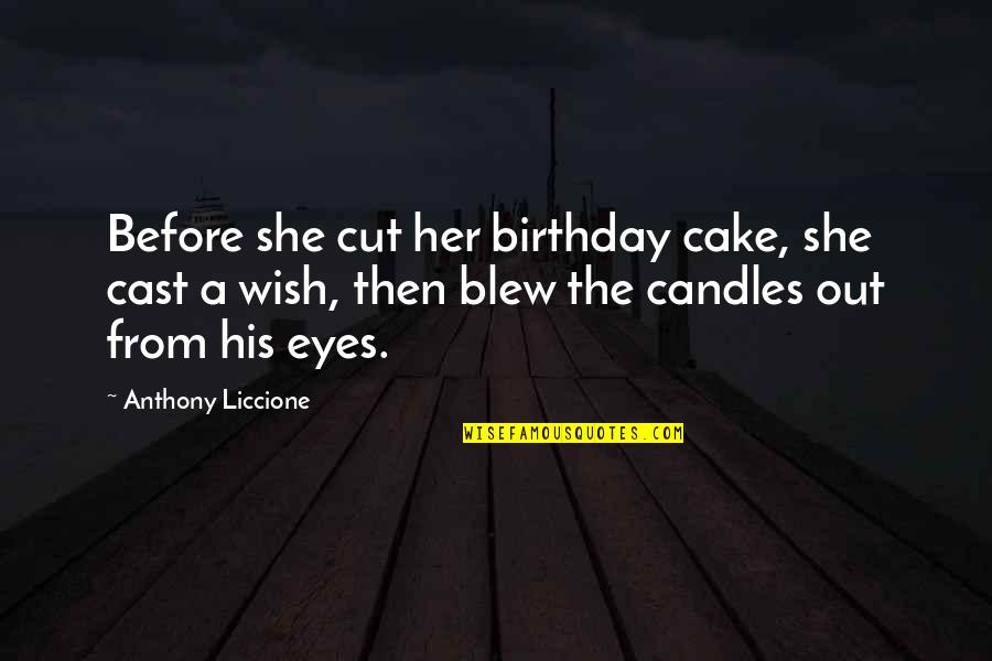 Birthday Before Quotes By Anthony Liccione: Before she cut her birthday cake, she cast