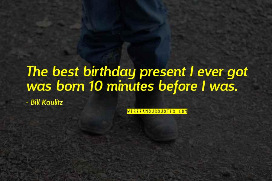 Birthday Before Quotes By Bill Kaulitz: The best birthday present I ever got was