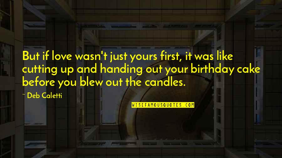 Birthday Before Quotes By Deb Caletti: But if love wasn't just yours first, it
