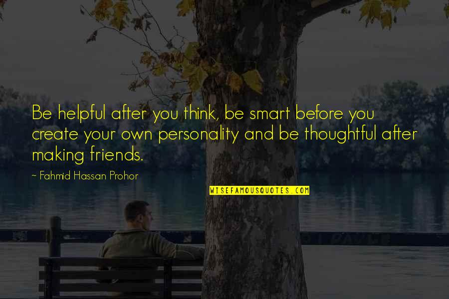 Birthday Before Quotes By Fahmid Hassan Prohor: Be helpful after you think, be smart before