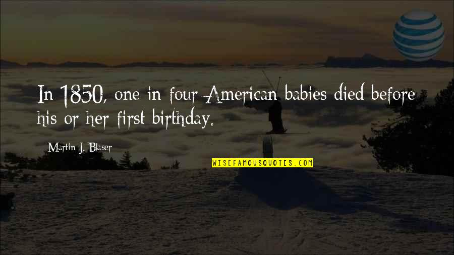 Birthday Before Quotes By Martin J. Blaser: In 1850, one in four American babies died