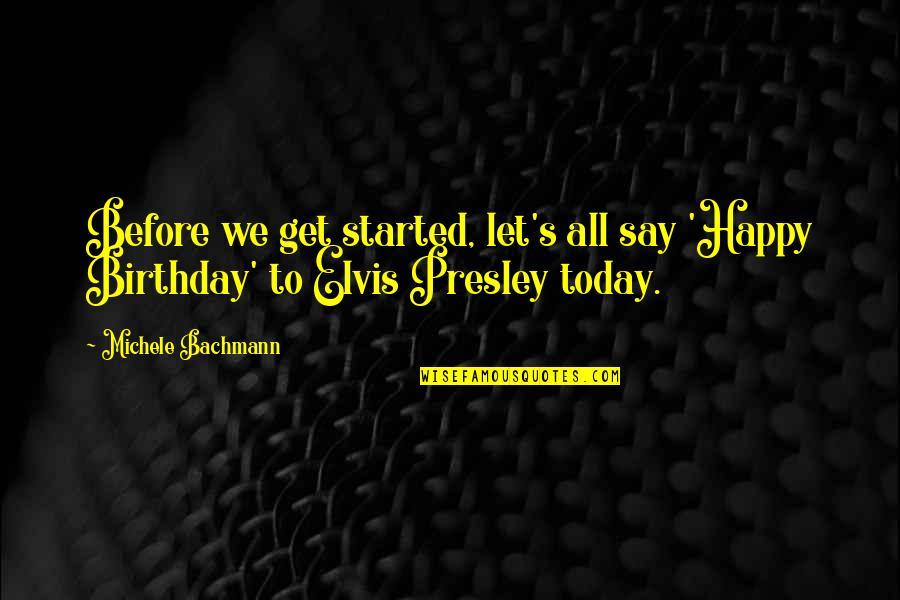 Birthday Before Quotes By Michele Bachmann: Before we get started, let's all say 'Happy